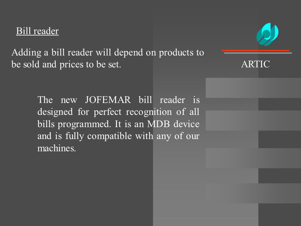 Bill reader Adding a bill reader will depend on products to be sold and prices to be set. The new JOFEMAR bill reader is designed for perfect recognit