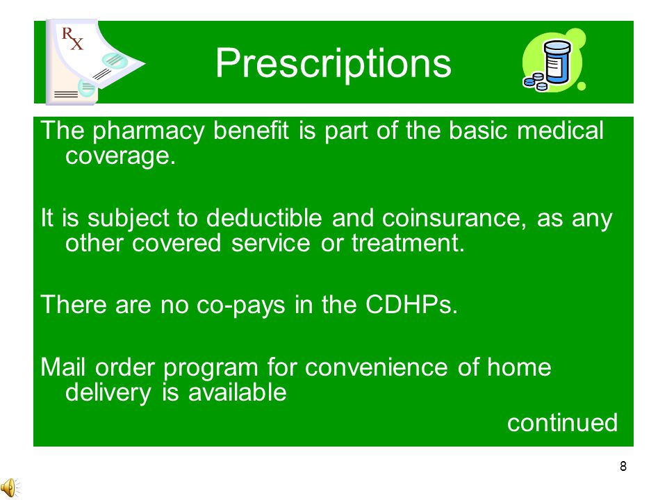 8 Prescriptions The pharmacy benefit is part of the basic medical coverage.