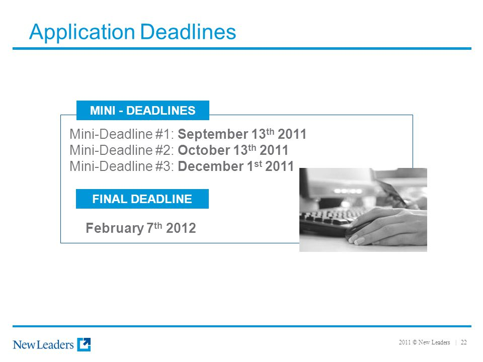 2011 © New Leaders | 22 Application Deadlines FINAL DEADLINE February 7 th 2012 Mini-Deadline #1: September 13 th 2011 Mini-Deadline #2: October 13 th 2011 Mini-Deadline #3: December 1 st 2011 MINI - DEADLINES
