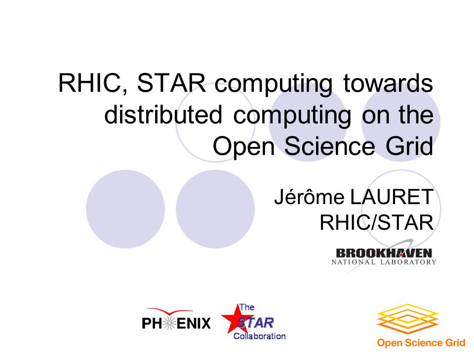 RHIC, STAR computing towards distributed computing on the Open Science Grid Jérôme LAURET RHIC/STAR