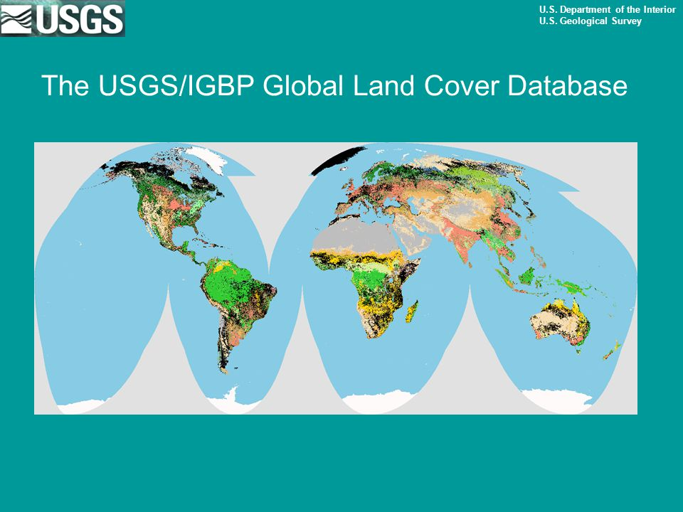 U.S. Department of the Interior U.S. Geological Survey The USGS/IGBP Global Land Cover Database