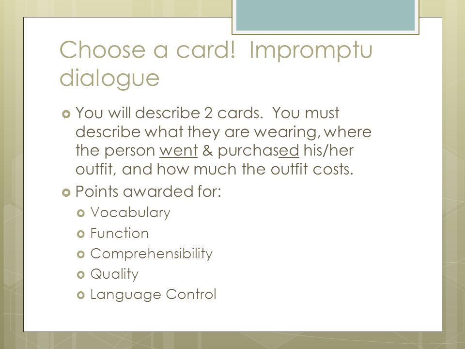 Choose a card. Impromptu dialogue  You will describe 2 cards.