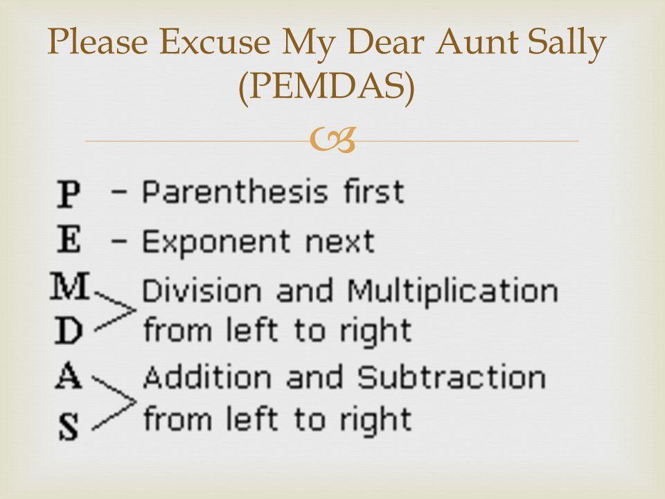  Please Excuse My Dear Aunt Sally (PEMDAS)