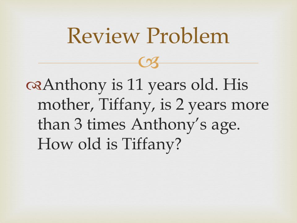   Anthony is 11 years old. His mother, Tiffany, is 2 years more than 3 times Anthony's age.