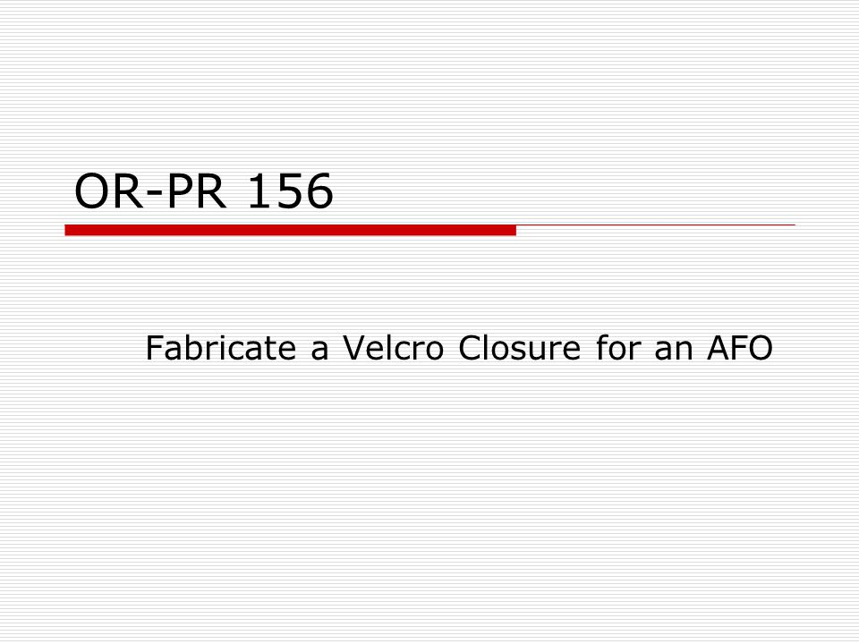 OR-PR 156 Fabricate a Velcro Closure for an AFO