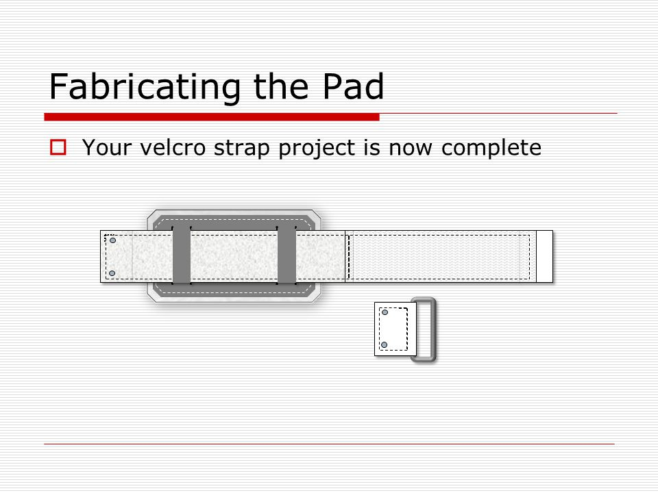 Fabricating the Pad  Your velcro strap project is now complete