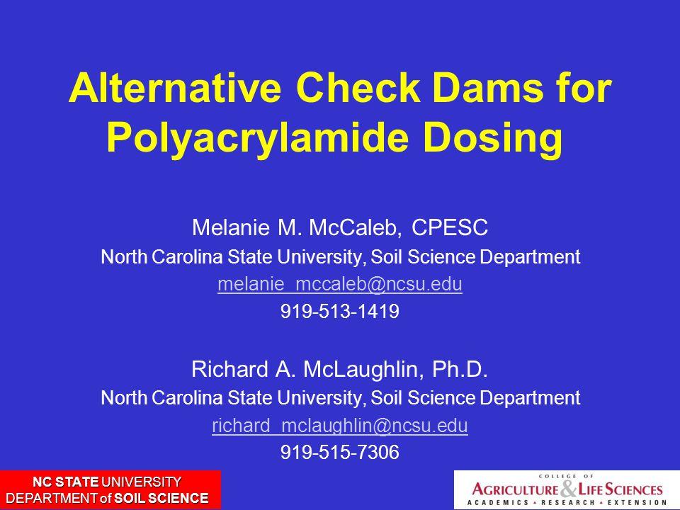 NC STATE UNIVERSITY DEPARTMENT of SOIL SCIENCE Alternative Check Dams for Polyacrylamide Dosing Melanie M.