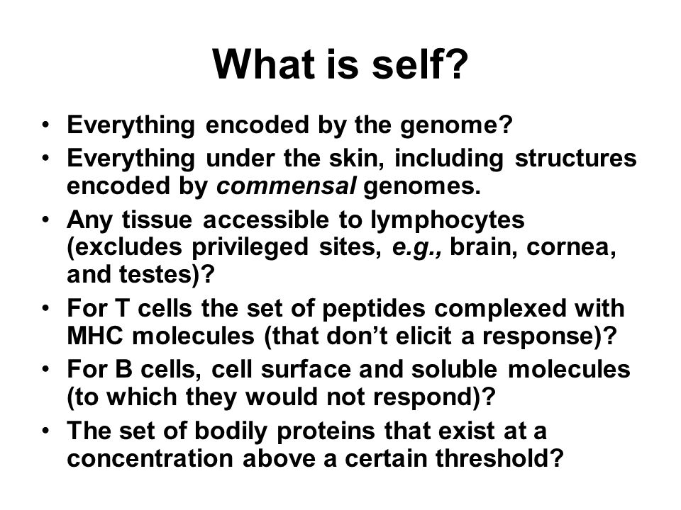 What is self. Everything encoded by the genome.