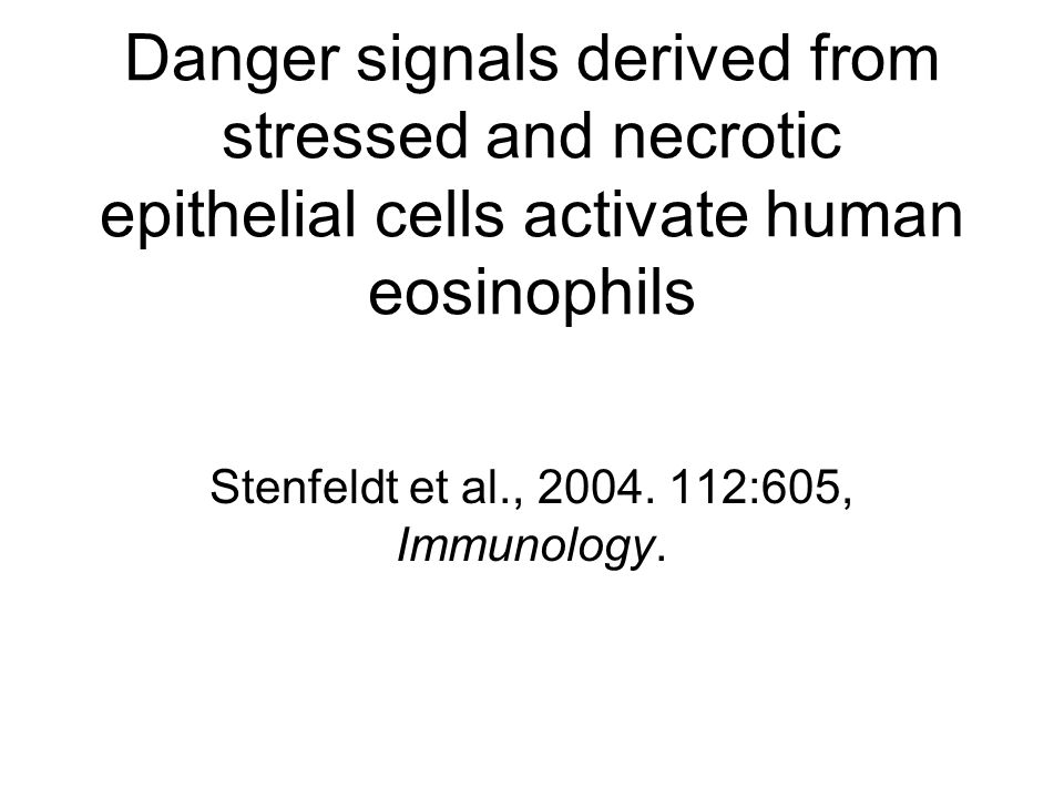 Danger signals derived from stressed and necrotic epithelial cells activate human eosinophils Stenfeldt et al., 2004.