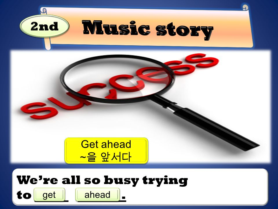 We're all so busy trying to. Get ahead ~ 을 앞서다 Get ahead ~ 을 앞서다 get ahead