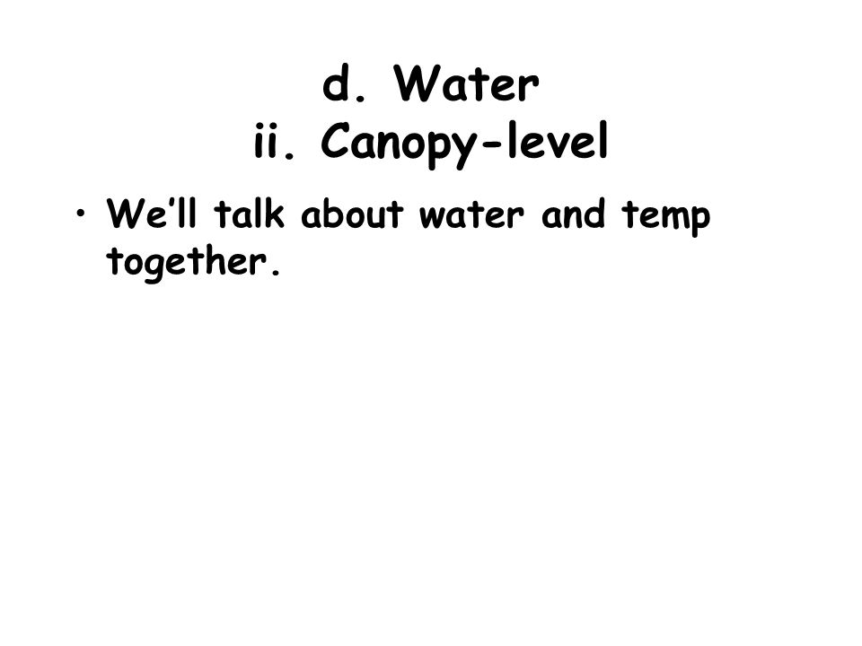 d. Water ii. Canopy-level We'll talk about water and temp together.