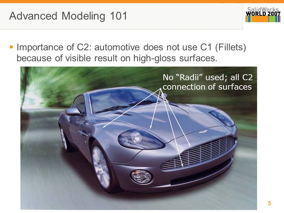 5 Advanced Modeling 101  Importance of C2: automotive does not use C1 (Fillets) because of visible result on high-gloss surfaces.