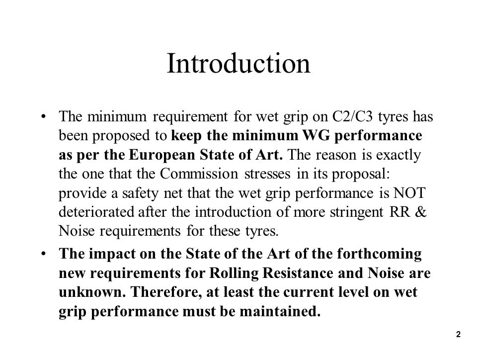 Introduction The minimum requirement for wet grip on C2/C3 tyres has been proposed to keep the minimum WG performance as per the European State of Art.