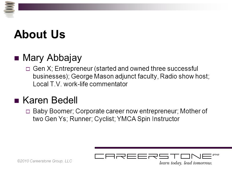 About Us Mary Abbajay  Gen X; Entrepreneur (started and owned three successful businesses); George Mason adjunct faculty, Radio show host; Local T.V.