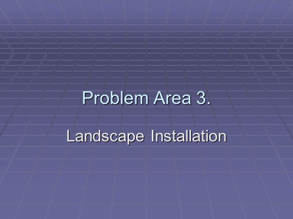 Problem Area 3. Landscape Installation