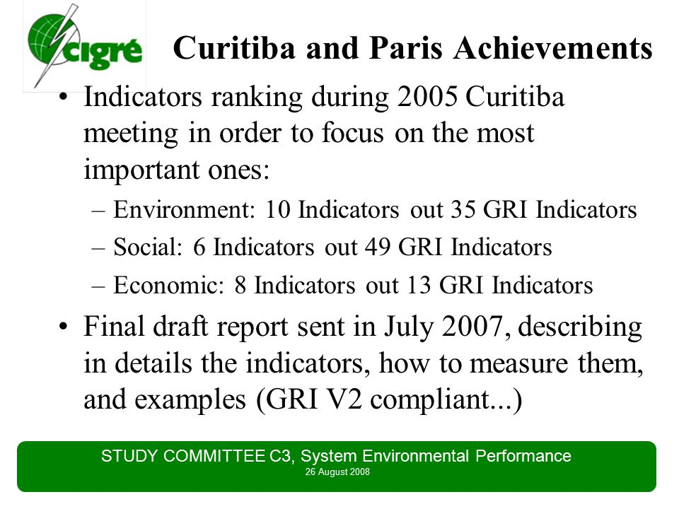 STUDY COMMITTEE C3, System Environmental Performance 26 August 2008 Mossel Bay Achievements Analysis of the difference between GRI V2 and GRI V3: –Which GRI V2 selected indicators have been modified, deleted...