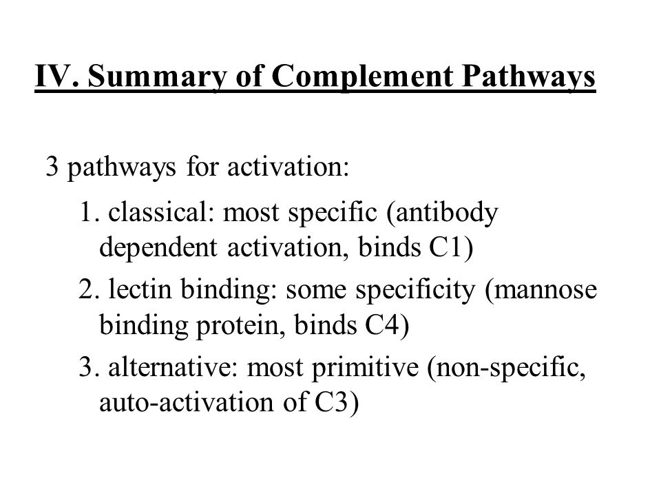 IV. Summary of Complement Pathways 3 pathways for activation: 1.