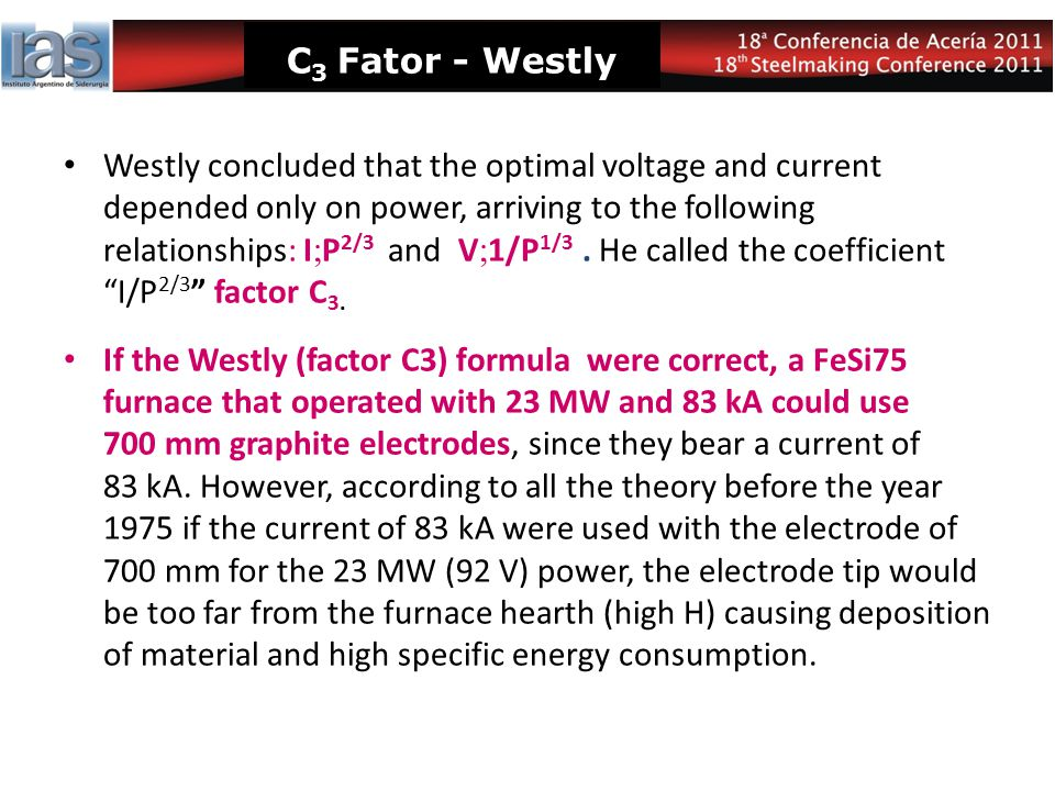 C 3 Fator - Westly Westly concluded that the optimal voltage and current depended only on power, arriving to the following relationships: I  P 2/3 an