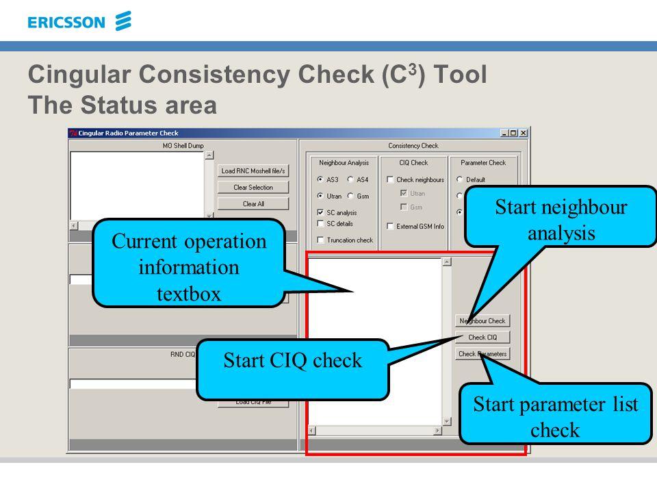 Cingular Consistency Check (C 3 ) Tool The Status area Current operation information textbox Start neighbour analysis Start CIQ check Start parameter
