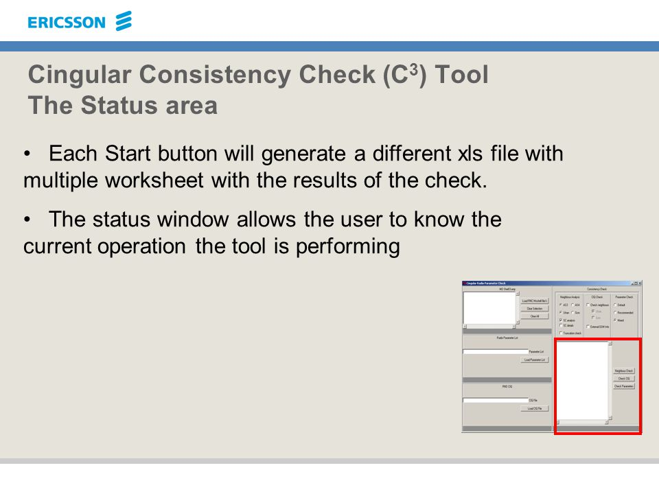 Cingular Consistency Check (C 3 ) Tool The Status area Each Start button will generate a different xls file with multiple worksheet with the results o