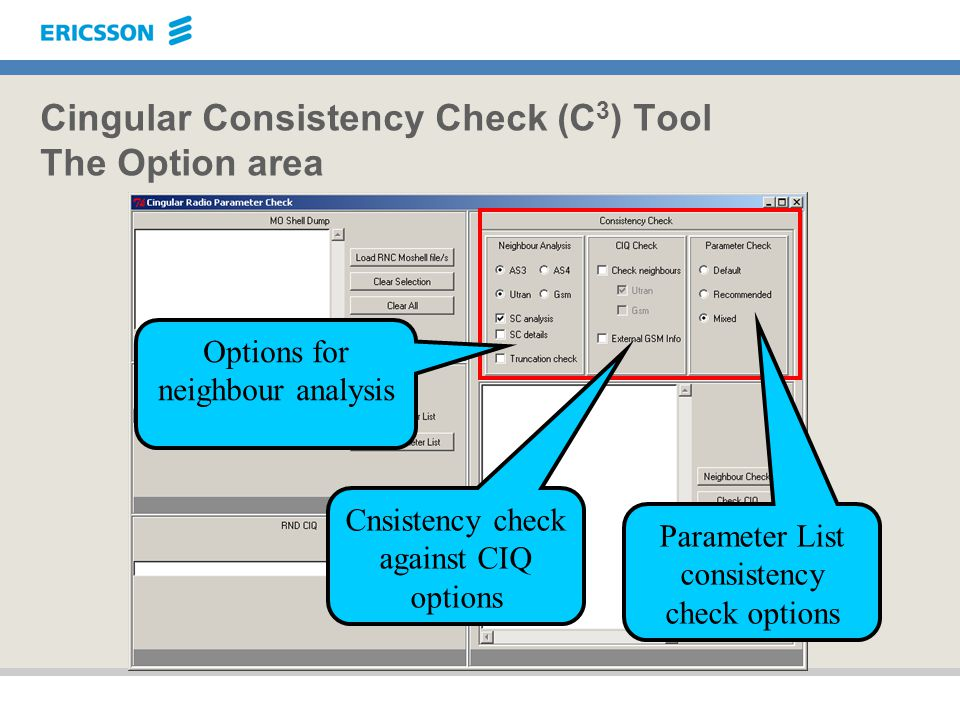 Cingular Consistency Check (C 3 ) Tool The Option area Options for neighbour analysis Parameter List consistency check options Cnsistency check agains