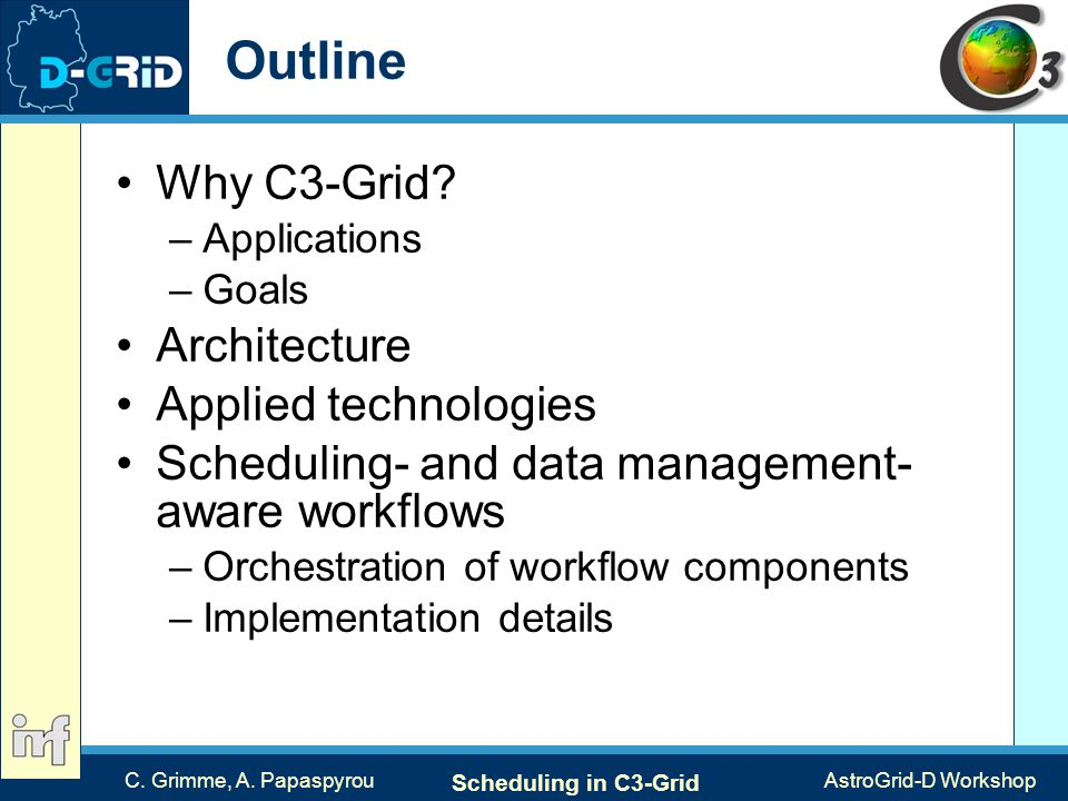 C. Grimme, A. Papaspyrou Scheduling in C3-Grid AstroGrid-D Workshop Outline Why C3-Grid.