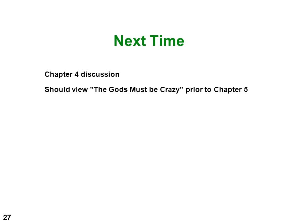 Next Time Chapter 4 discussion Should view The Gods Must be Crazy prior to Chapter 5 27