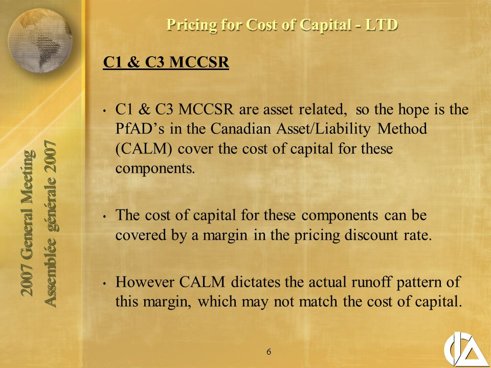 2007 General Meeting Assemblée générale 2007 2007 General Meeting Assemblée générale 2007 27 Pricing for Cost of Capital - LTD Summary: Emergence of profit through PfAD releases does not always follow the same pattern as cost of capital.