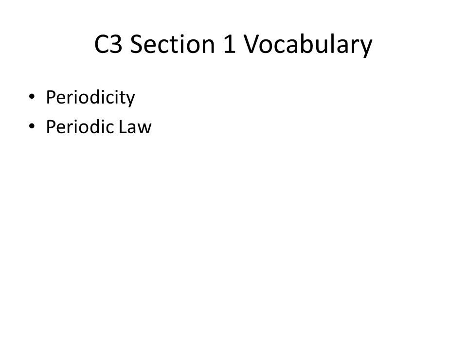 C3 Section 1 Vocabulary Periodicity Periodic Law