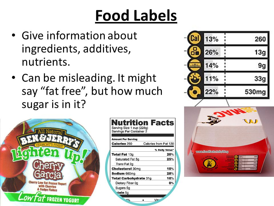 "Food Labels Give information about ingredients, additives, nutrients. Can be misleading. It might say ""fat free"", but how much sugar is in it?"
