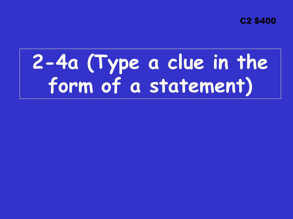 C2 $400 2-4a (Type a clue in the form of a statement)