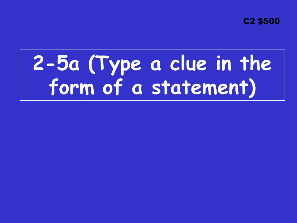 C2 $500 2-5a (Type a clue in the form of a statement)