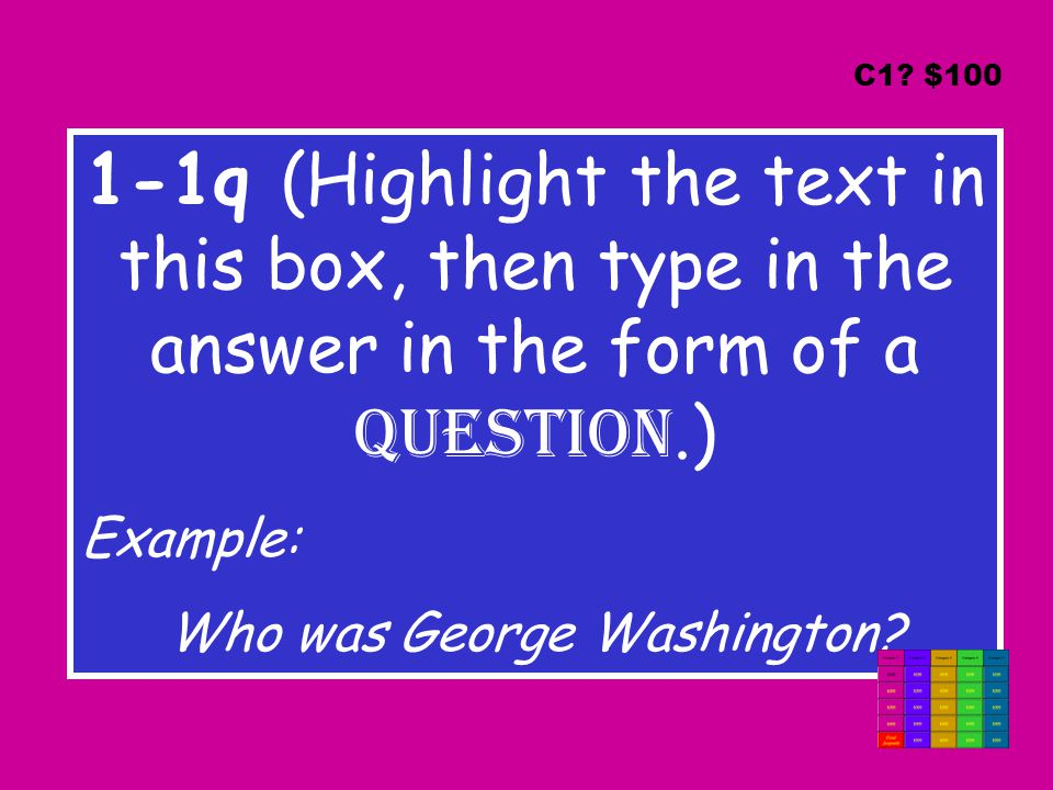 1-1q (Highlight the text in this box, then type in the answer in the form of a question.) Example: Who was George Washington.