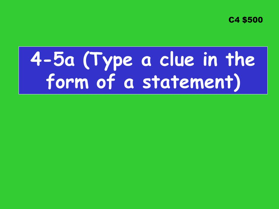 C4 $500 4-5a (Type a clue in the form of a statement)