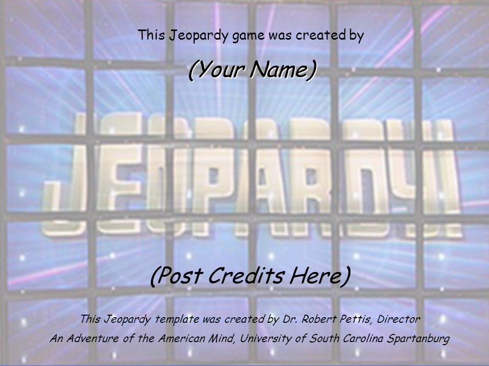 (Post Credits Here) This Jeopardy template was created by Dr.
