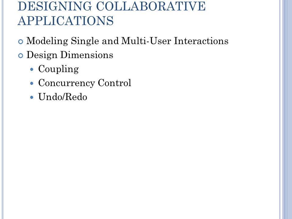 MODELING SINGLE-USER INTERACTION Application Active Display User Editing Commands Flexible Commitment