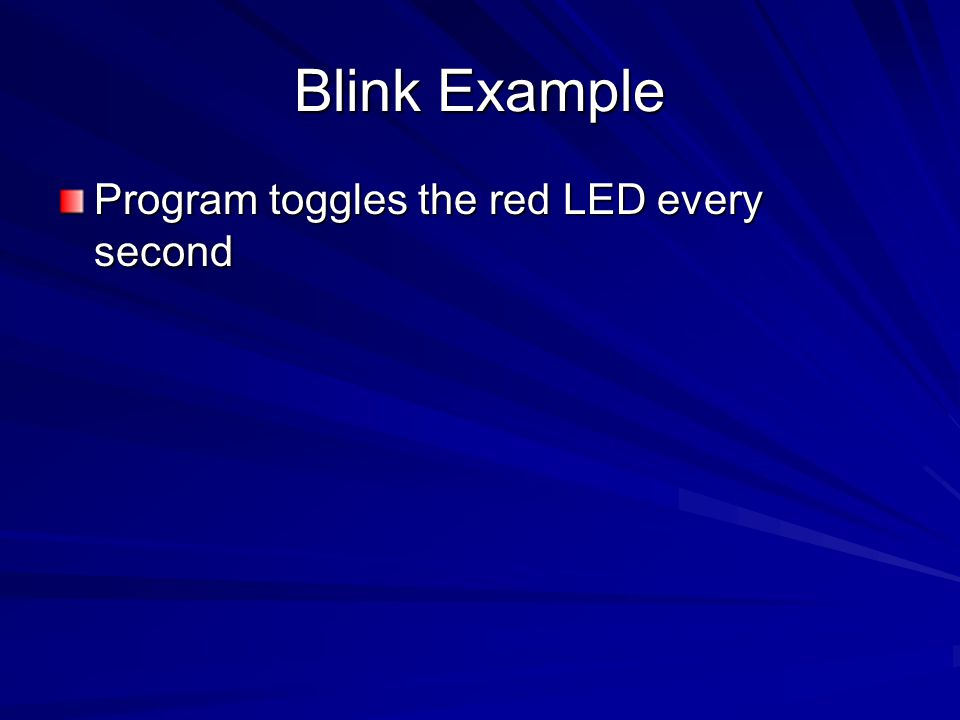 Blink Example Program toggles the red LED every second