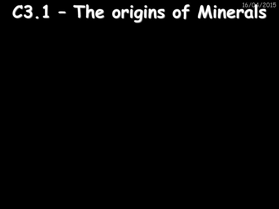 16/04/2015 C3.1 – The origins of Minerals