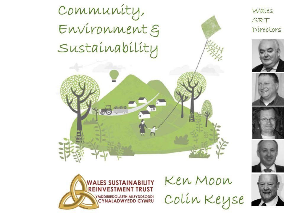 Community, Environment & Sustainability Ken Moon Colin Keyse Wales SRT Directors