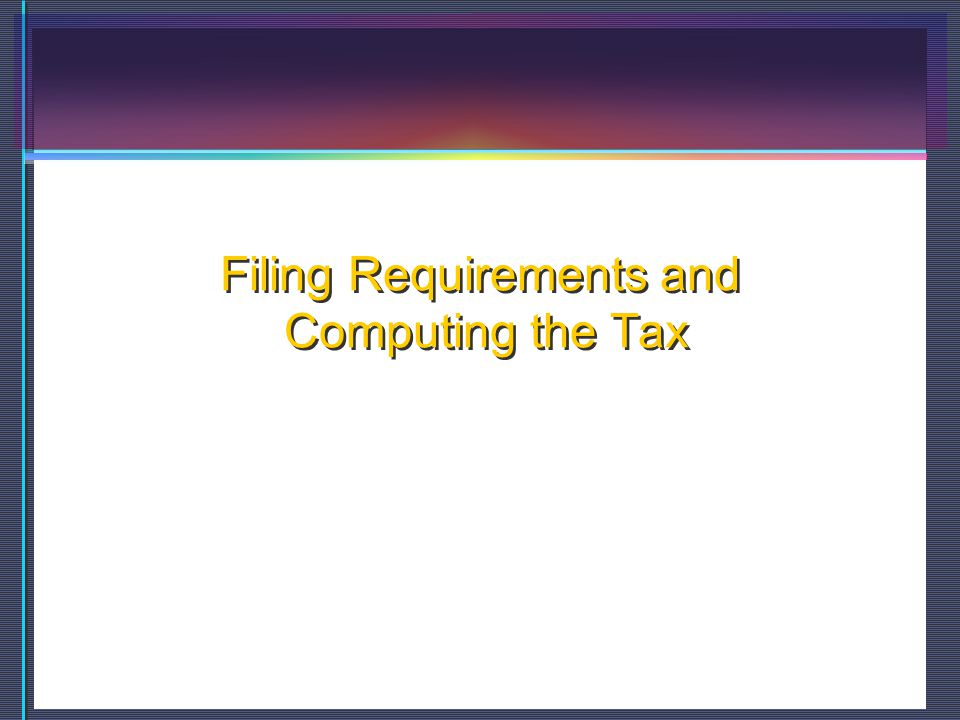 Filing Requirements and Computing the Tax