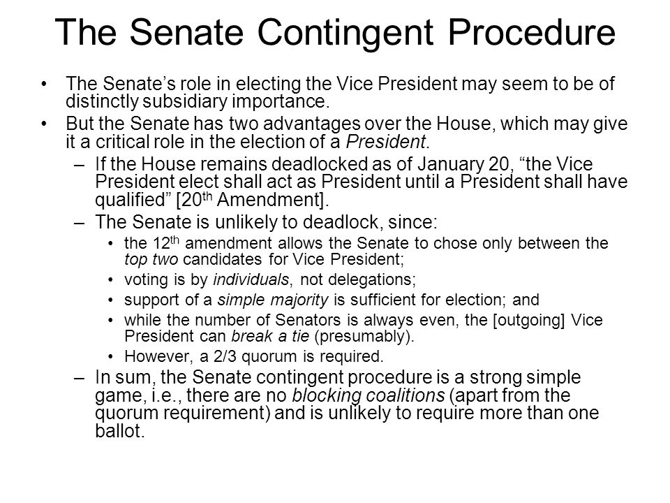 The Senate Contingent Procedure The Senate's role in electing the Vice President may seem to be of distinctly subsidiary importance.