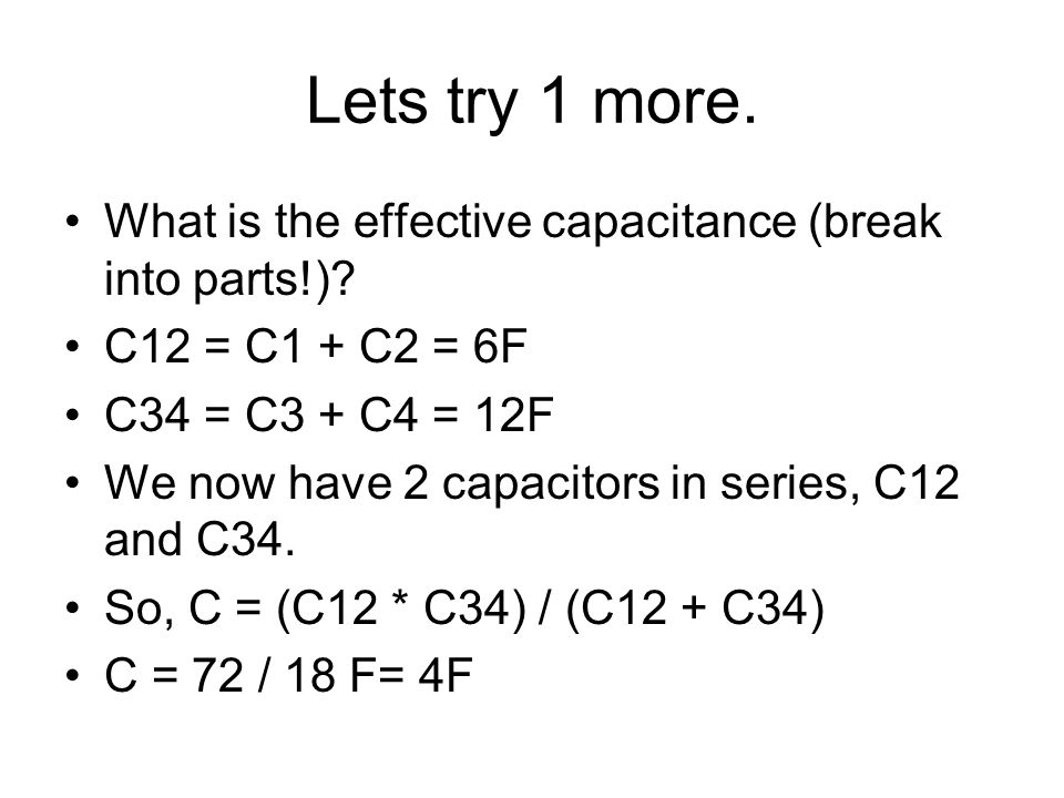 Lets try 1 more. What is the effective capacitance (break into parts!).