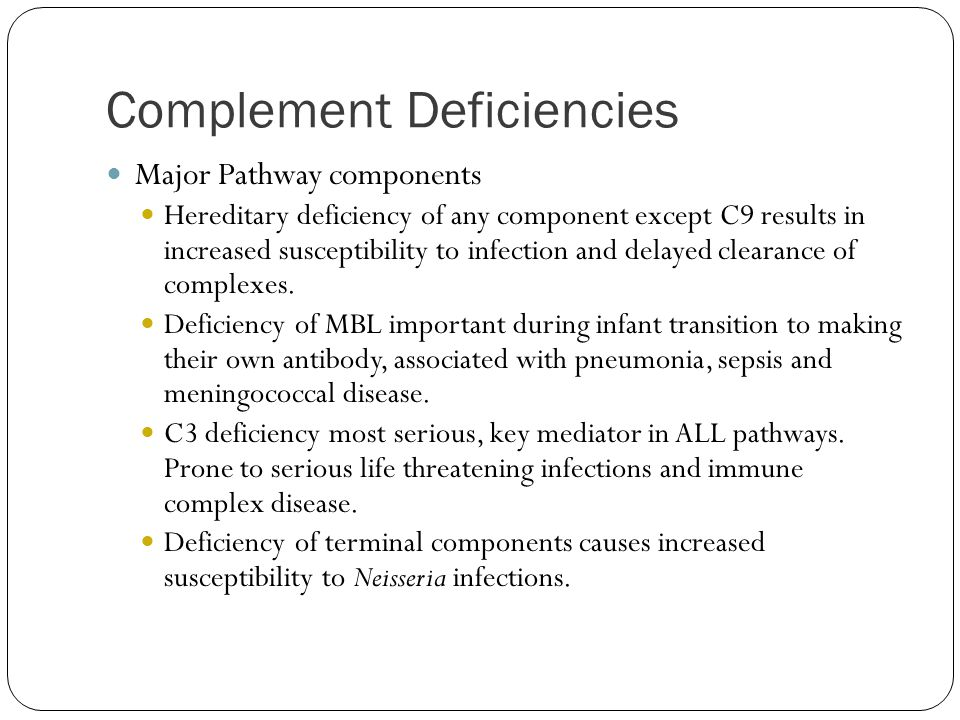 Complement Deficiencies Regulatory Factor components PNH – RBCs deficient in DAF, results in hemolysis due to bystander affect.