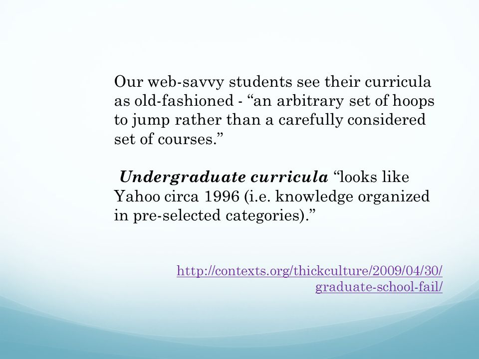 "Our web-savvy students see their curricula as old-fashioned - ""an arbitrary set of hoops to jump rather than a carefully considered set of courses."" U"