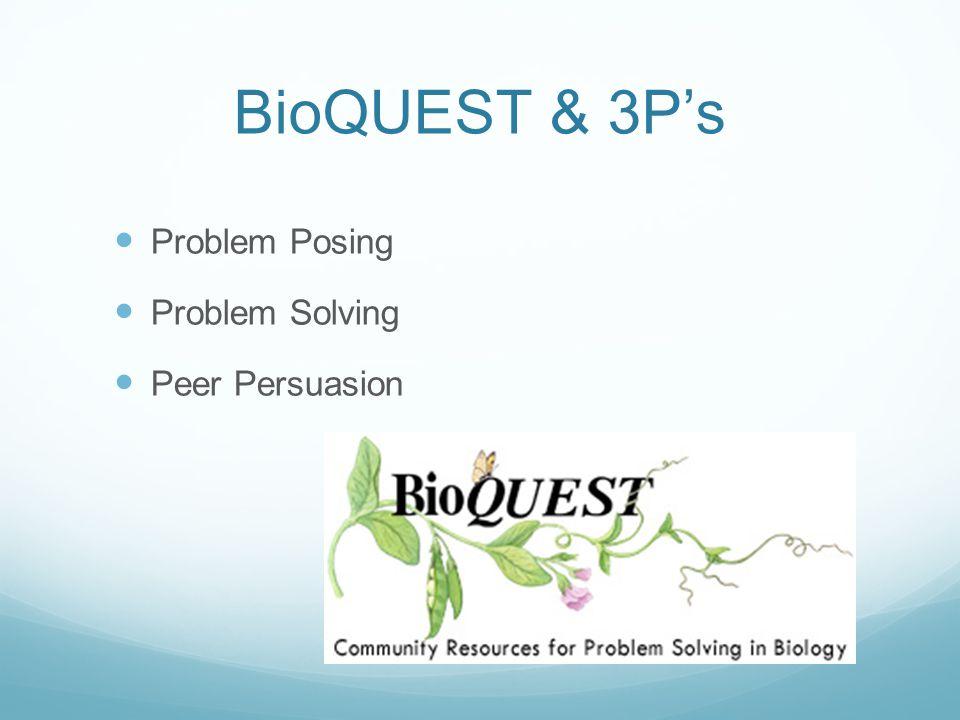 BioQUEST & 3P's Problem Posing Problem Solving Peer Persuasion
