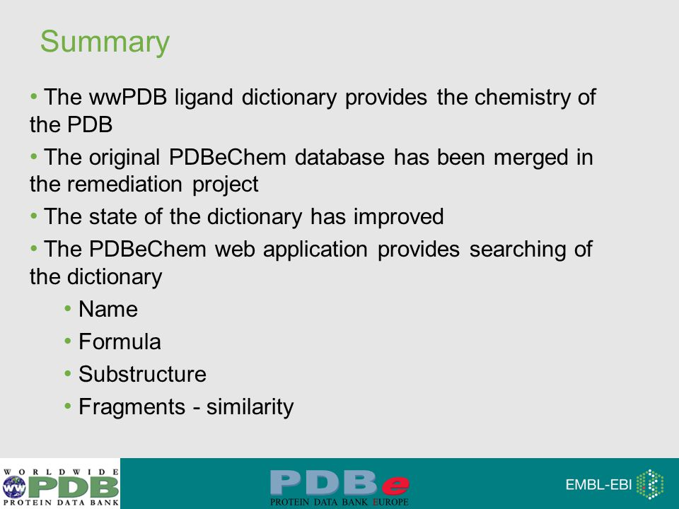 The wwPDB ligand dictionary provides the chemistry of the PDB The original PDBeChem database has been merged in the remediation project The state of t