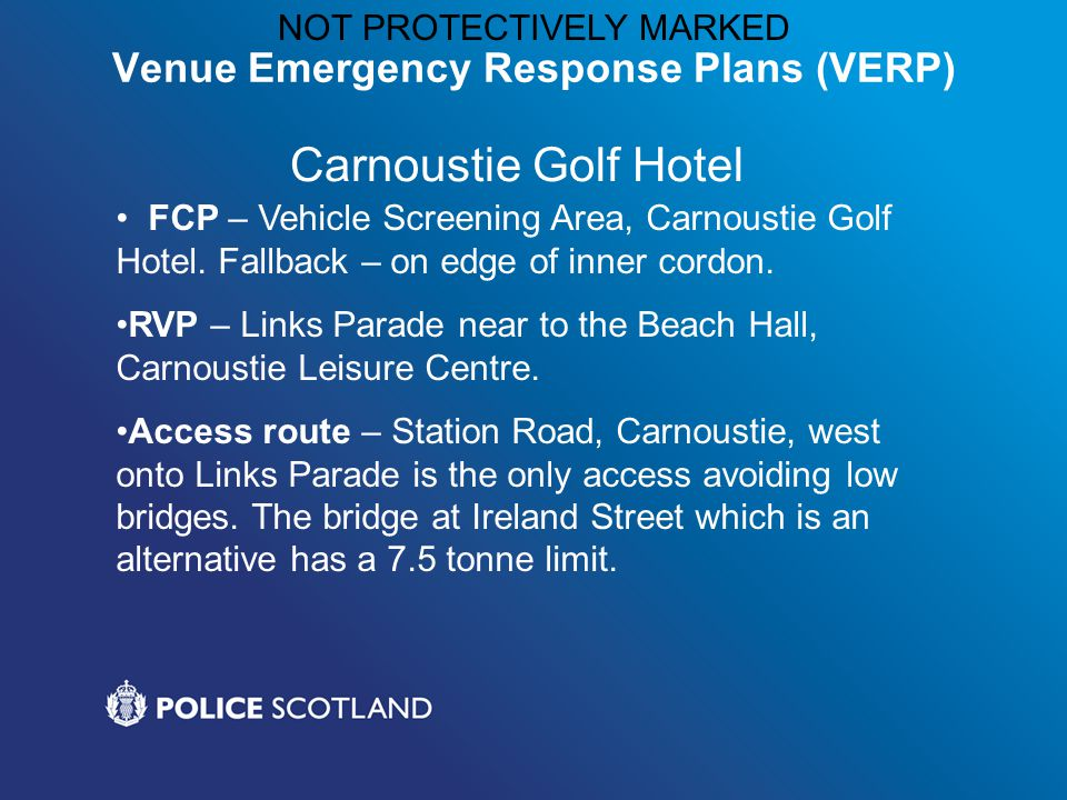 NOT PROTECTIVELY MARKED Venue Emergency Response Plans (VERP) Carnoustie Golf Hotel FCP – Vehicle Screening Area, Carnoustie Golf Hotel.