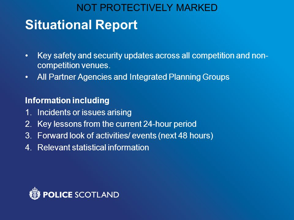 NOT PROTECTIVELY MARKED Situational Report Key safety and security updates across all competition and non- competition venues.