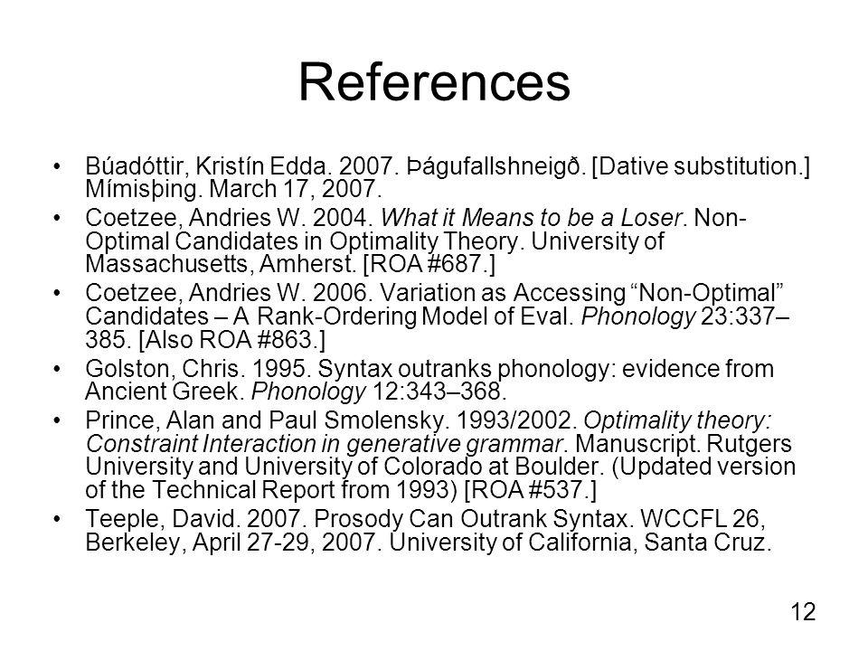 12 References Búadóttir, Kristín Edda. 2007. Þágufallshneigð.