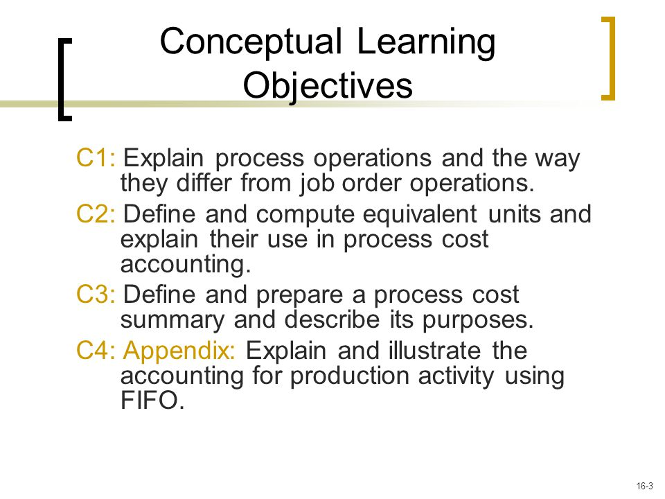 Conceptual Learning Objectives C1: Explain process operations and the way they differ from job order operations.